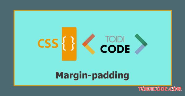 Bài 8: Thuộc tính Margin và padding trong CSS