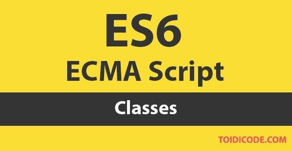 Bài 11: Classes trong ES6