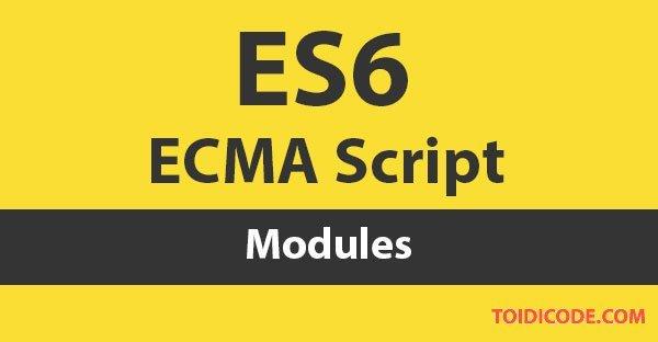 Bài 10: Modules trong ES6