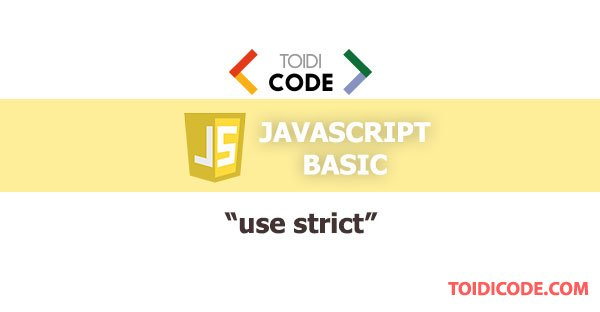 Bài 30: Use strict mode trong javascript