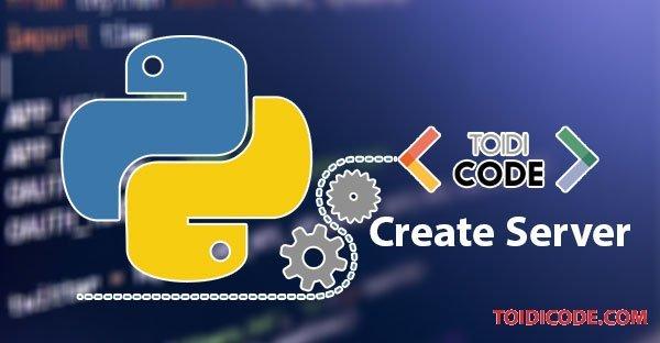 Bài 6: Khởi tạo server trong Python