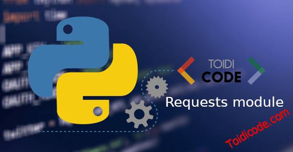 Bài 10: Gửi request trong Python với Requets module