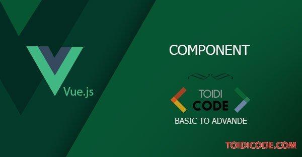 Bài 11: Component trong Vue.js (tiếp)