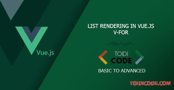 Bài 7: List rendering trong Vue.js