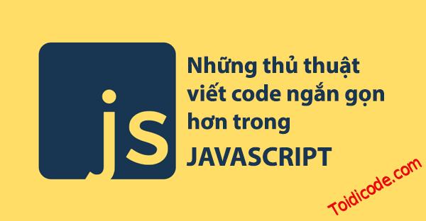 TIPS - Code javascript ngắn gọn hơn