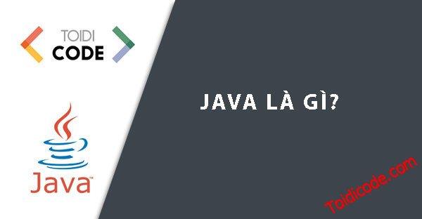 Bài 1: Java là gì? Giới thiệu về Java