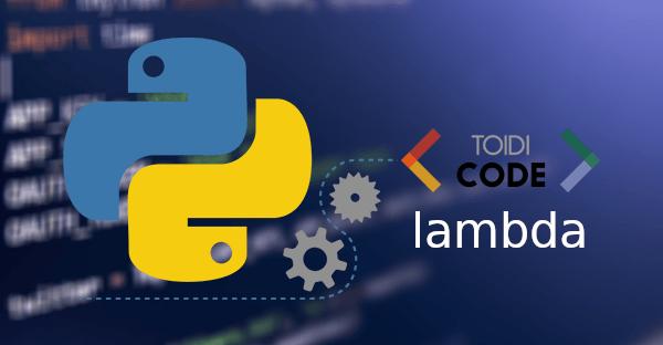 Bài 20: Hàm ẩn danh Lambda trong Python