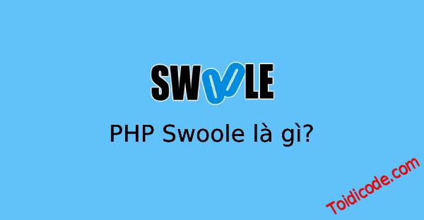PHP Swoole là gì? nó có gì mạnh?