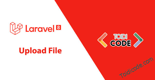 Bài 14: Upload file trong Laravel 8